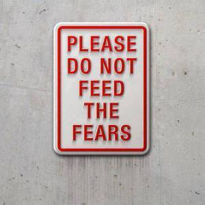 Do not feed fears